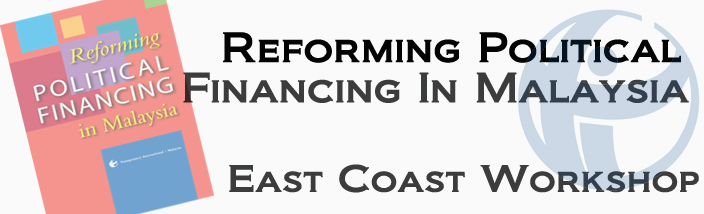 Reforming Political Financing in Malaysia East Coast Region Workshop (Kuala Terengganu)