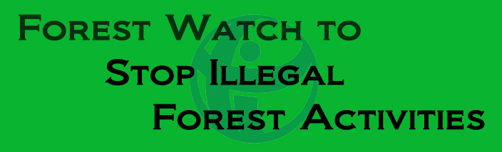 Forest Watch to Stop Illegal Forest Activities