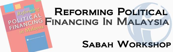 Reforming Political Financing in Malaysia: Sabah Region Workshop (Kota Kinabalu)