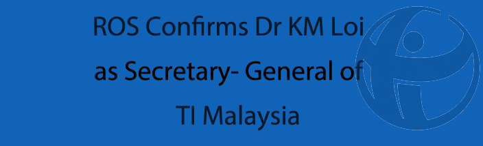 ROS has confirmed Dr KM Loi as the Secretary-General of TI-M