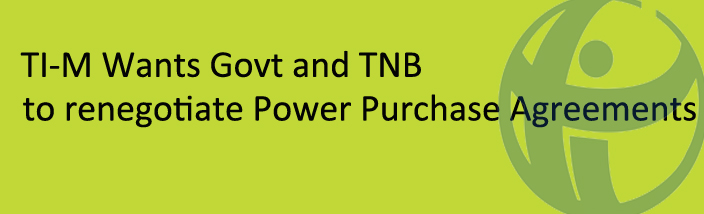 TI-M Wants Govt and TNB to renegotiate Power Purchase Agreements