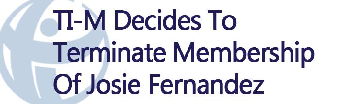 TI-M decides to terminate Josie Fernandez's Membership with TI-M